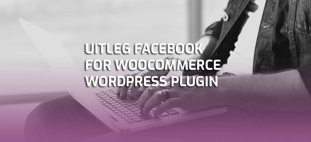 Facebook for WooCommerce uitleg