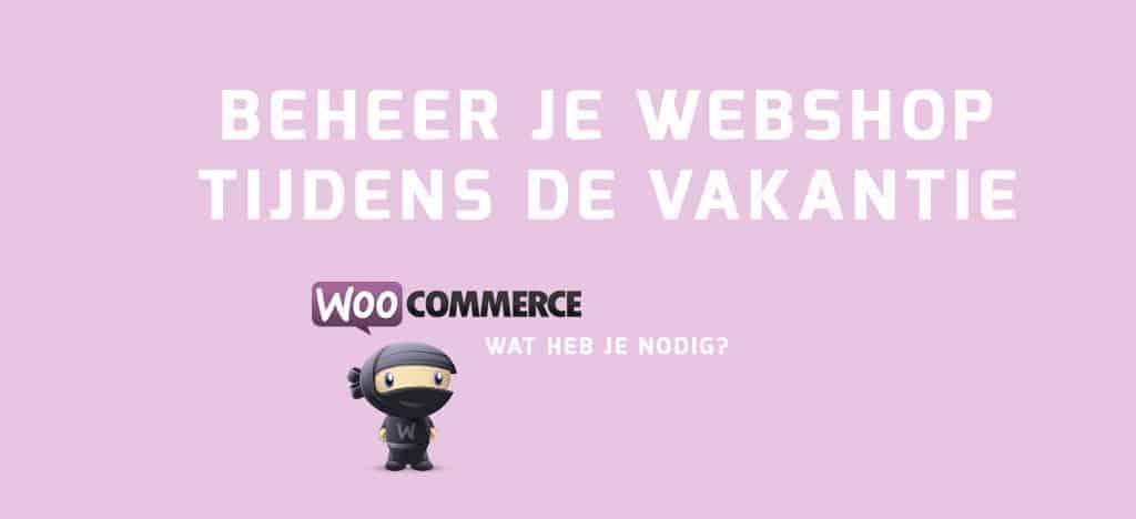 WooCommerce webshop beheren in je vakantie