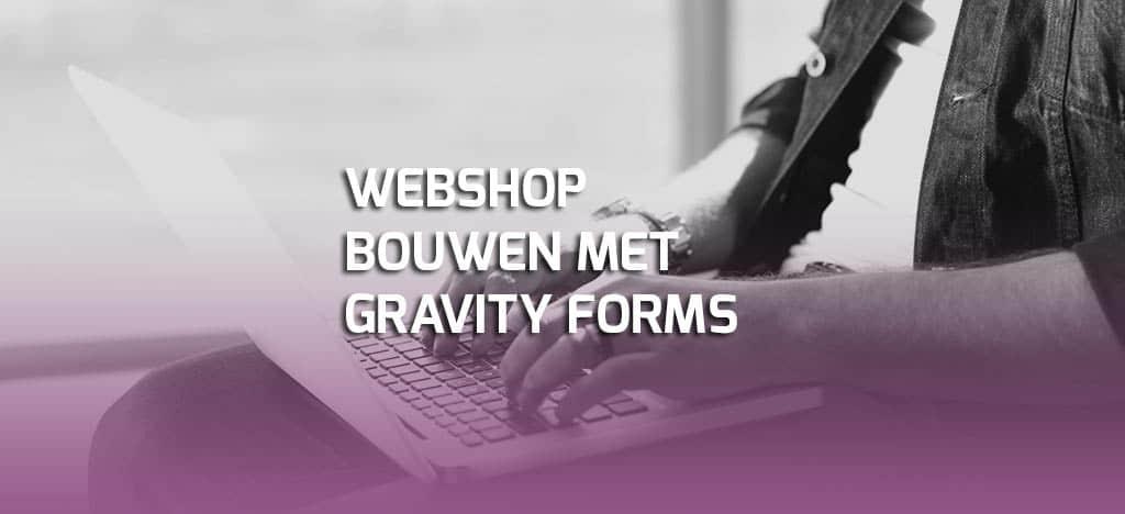 Webshop bouwen met Gravity Forms
