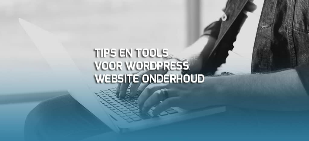tips en tools voor wordpress website onderhoud
