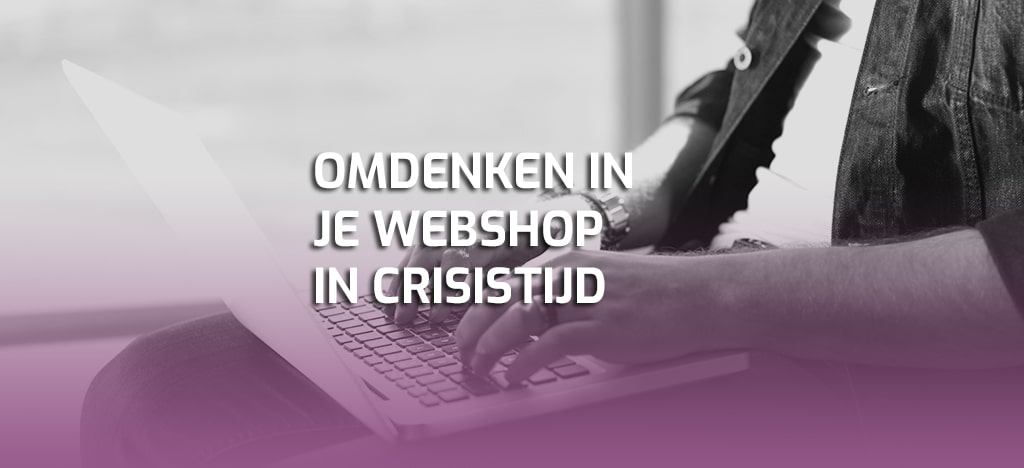 Omdenken in je webshop in crisis